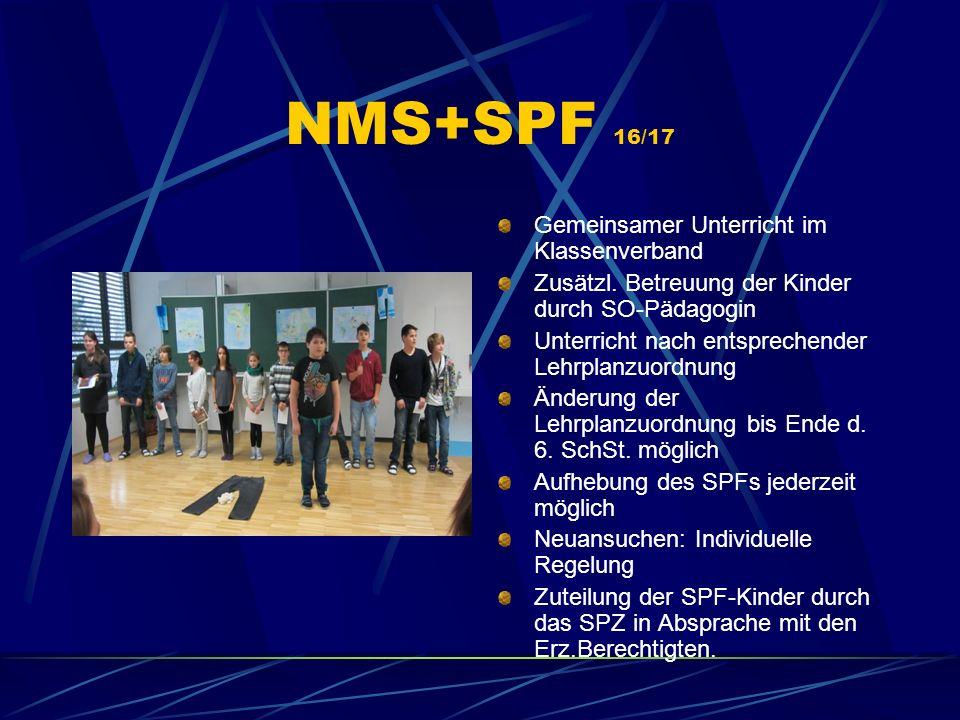 NMS+SPF 16/17 Gemeinsamer Unterricht im Klassenverband Zusätzl. Betreuung der Kinder durch SO-Pädagogin Unterricht nach entsprechender Lehrplanzuordnu