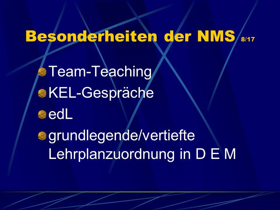 Besonderheiten der NMS 8/17 Team-Teaching KEL-Gespräche edL grundlegende/vertiefte Lehrplanzuordnung in D E M