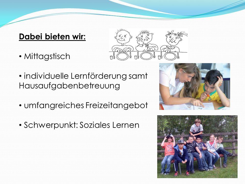 Dabei bieten wir: Mittagstisch individuelle Lernförderung samt Hausaufgabenbetreuung umfangreiches Freizeitangebot Schwerpunkt: Soziales Lernen