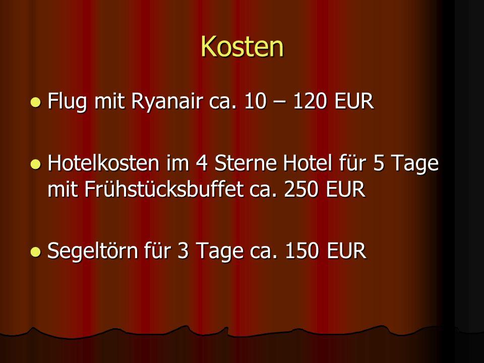 Kosten Flug mit Ryanair ca. 10 – 120 EUR Flug mit Ryanair ca.