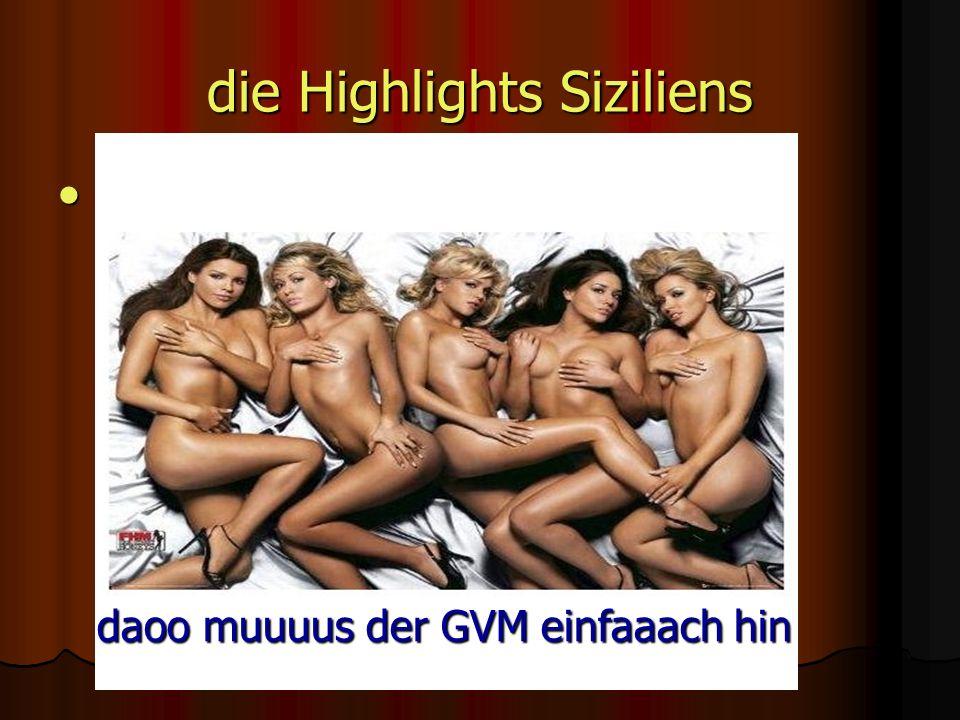die Highlights Siziliens Hauptsitz der schönsten Frauen Italiens Hauptsitz der schönsten Frauen Italiens daoo muuuus der GVM einfaaach hin