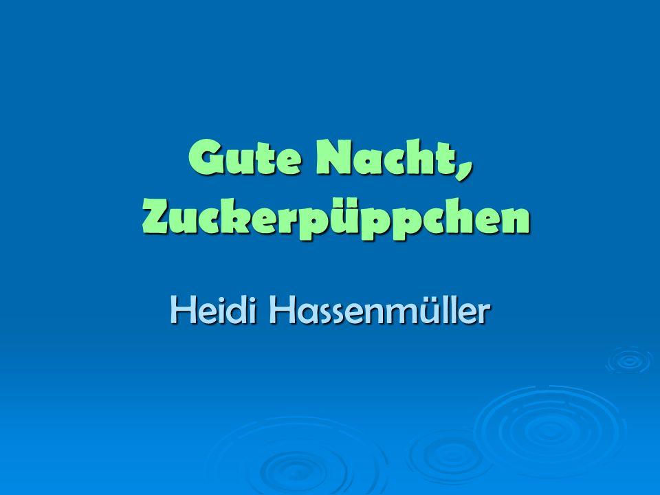 Gute Nacht, Zuckerpüppchen Heidi Hassenmüller