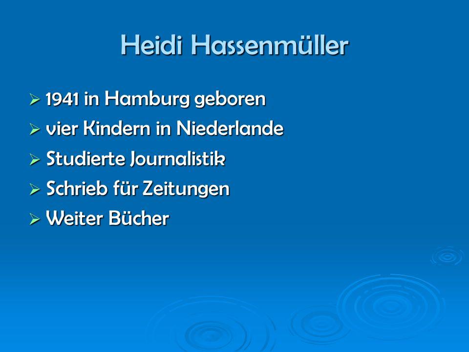 Heidi Hassenmüller 1941 in Hamburg geboren 1941 in Hamburg geboren vier Kindern in Niederlande vier Kindern in Niederlande Studierte Journalistik Stud