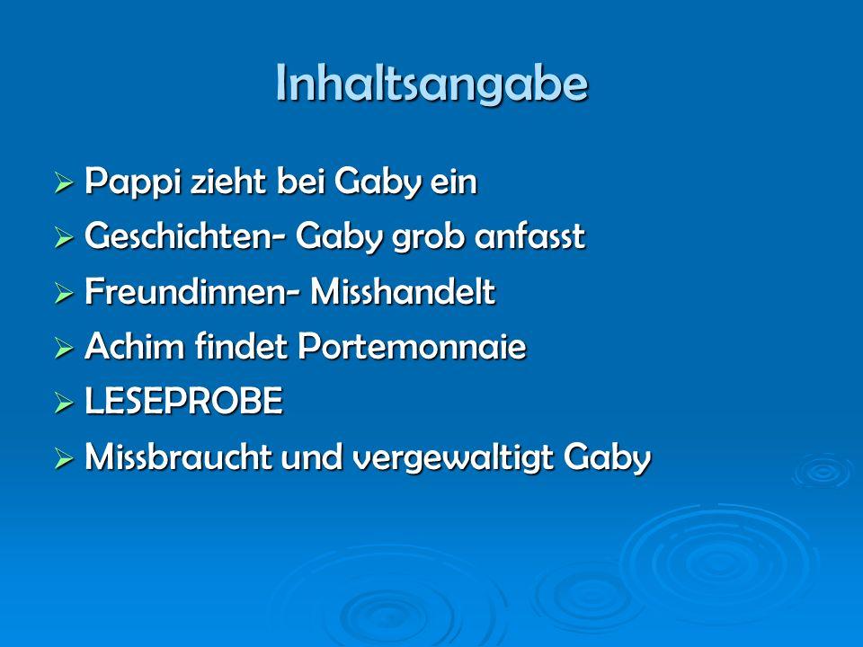 Inhaltsangabe Pappi zieht bei Gaby ein Pappi zieht bei Gaby ein Geschichten- Gaby grob anfasst Geschichten- Gaby grob anfasst Freundinnen- Misshandelt