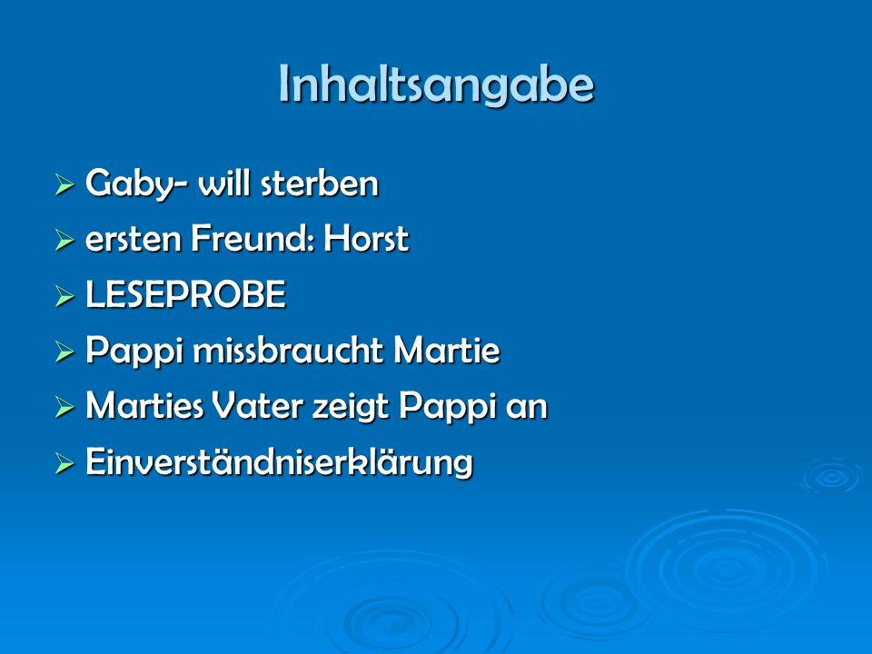 Inhaltsangabe Gaby- will sterben Gaby- will sterben ersten Freund: Horst ersten Freund: Horst LESEPROBE LESEPROBE Pappi missbraucht Martie Pappi missb