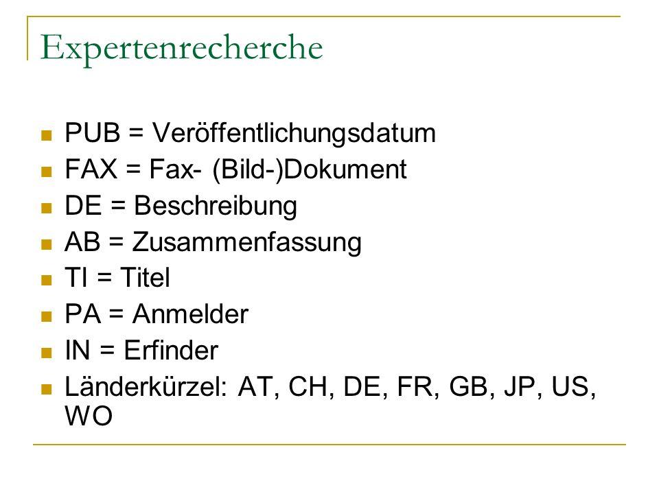 Expertenrecherche PUB = Veröffentlichungsdatum FAX = Fax- (Bild-)Dokument DE = Beschreibung AB = Zusammenfassung TI = Titel PA = Anmelder IN = Erfinde