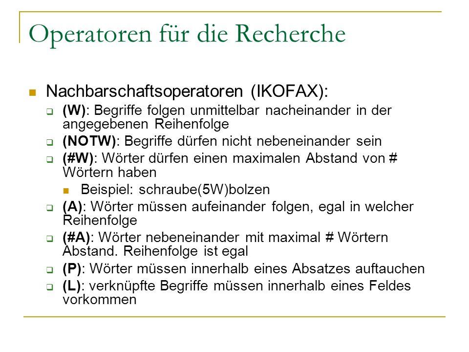 Operatoren für die Recherche Nachbarschaftsoperatoren (IKOFAX): (W): Begriffe folgen unmittelbar nacheinander in der angegebenen Reihenfolge (NOTW): B