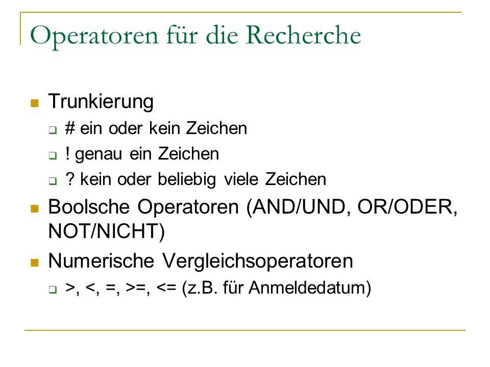 Operatoren für die Recherche Trunkierung # ein oder kein Zeichen ! genau ein Zeichen ? kein oder beliebig viele Zeichen Boolsche Operatoren (AND/UND,