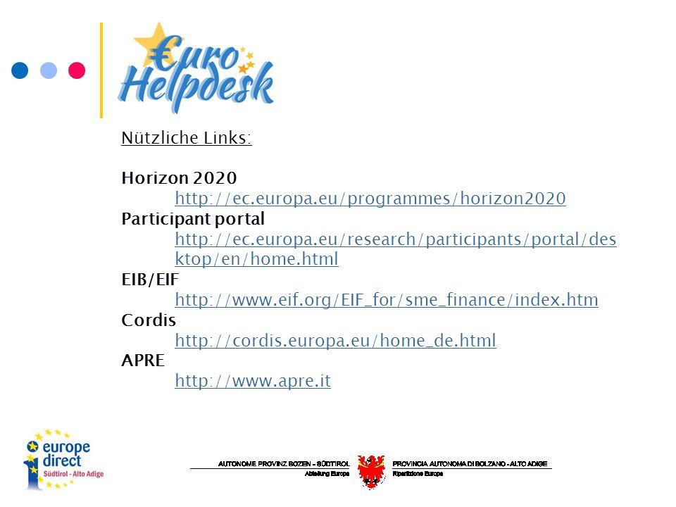 Nützliche Links: Horizon 2020 http://ec.europa.eu/programmes/horizon2020 http://ec.europa.eu/programmes/horizon2020 Participant portal http://ec.europa.eu/research/participants/portal/des ktop/en/home.html http://ec.europa.eu/research/participants/portal/des ktop/en/home.html EIB/EIF http://www.eif.org/EIF_for/sme_finance/index.htm http://www.eif.org/EIF_for/sme_finance/index.htm Cordis http://cordis.europa.eu/home_de.html http://cordis.europa.eu/home_de.html APRE http://www.apre.it http://www.apre.it