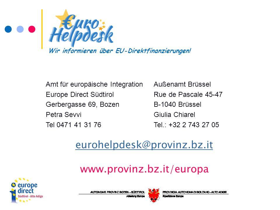Amt für europäische Integration Europe Direct Südtirol Gerbergasse 69, Bozen Petra Sevvi Tel 0471 41 31 76 Außenamt Brüssel Rue de Pascale 45-47 B-1040 Brüssel Giulia Chiarel Tel.: +32 2 743 27 05 eurohelpdesk@provinz.bz.it www.provinz.bz.it/europa Wir informieren über EU-Direktfinanzierungen!