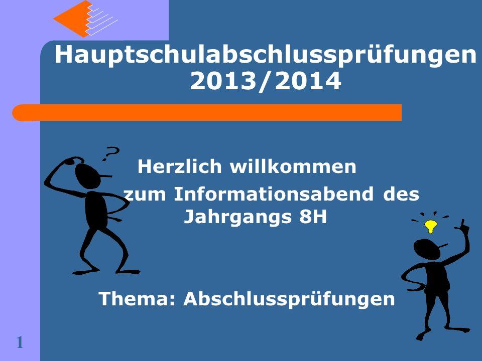 Hauptschulabschlussprüfungen 2013/2014 Herzlich willkommen zum Informationsabend des Jahrgangs 8H Thema: Abschlussprüfungen 1