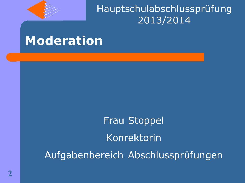 Moderation Frau Stoppel Konrektorin Aufgabenbereich Abschlussprüfungen 2 Hauptschulabschlussprüfung 2013/2014