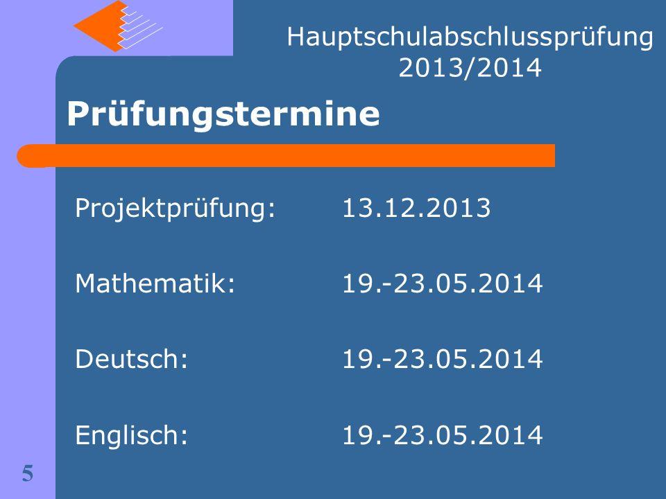 Prüfungstermine Projektprüfung:13.12.2013 Mathematik:19.-23.05.2014 Deutsch:19.-23.05.2014 Englisch:19.-23.05.2014 5 Hauptschulabschlussprüfung 2013/2