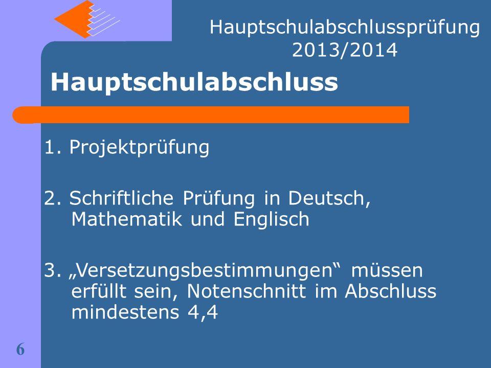 1. Projektprüfung 2. Schriftliche Prüfung in Deutsch, Mathematik und Englisch 3. Versetzungsbestimmungen müssen erfüllt sein, Notenschnitt im Abschlus