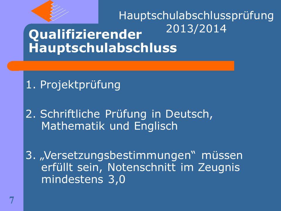 1. Projektprüfung 2. Schriftliche Prüfung in Deutsch, Mathematik und Englisch 3. Versetzungsbestimmungen müssen erfüllt sein, Notenschnitt im Zeugnis