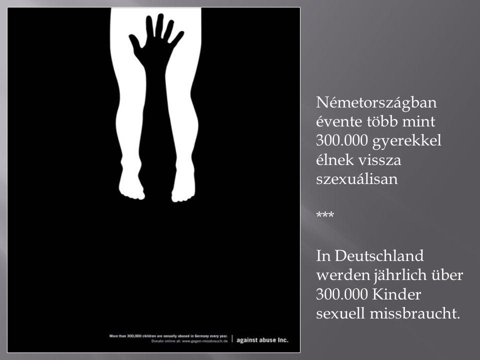 Németországban évente több mint 300.000 gyerekkel élnek vissza szexuálisan *** In Deutschland werden jährlich über 300.000 Kinder sexuell missbraucht.