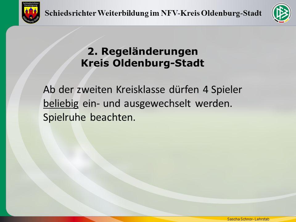 2. Regeländerungen Kreis Oldenburg-Stadt Sascha Schnor- Lehrstab Schiedsrichter Weiterbildung im NFV-Kreis Oldenburg-Stadt Ab der zweiten Kreisklasse