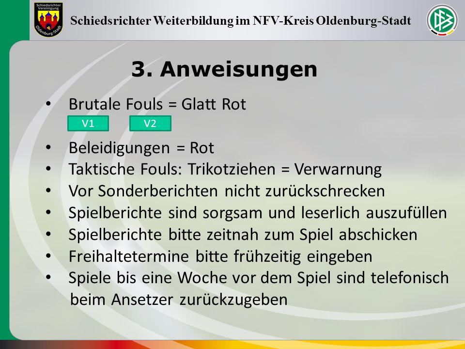 3. Anweisungen Schiedsrichter Weiterbildung im NFV-Kreis Oldenburg-Stadt Brutale Fouls = Glatt Rot Beleidigungen = Rot Taktische Fouls: Trikotziehen =