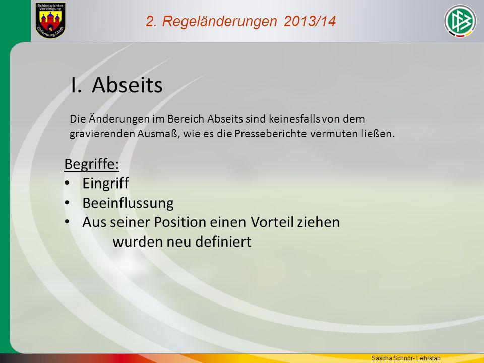 2. Regeländerungen 2013/14 I.Abseits Die Änderungen im Bereich Abseits sind keinesfalls von dem gravierenden Ausmaß, wie es die Presseberichte vermute