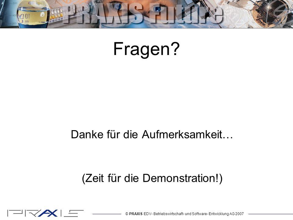 © PRAXIS EDV- Betriebswirtschaft- und Software- Entwicklung AG 2007 Fragen.