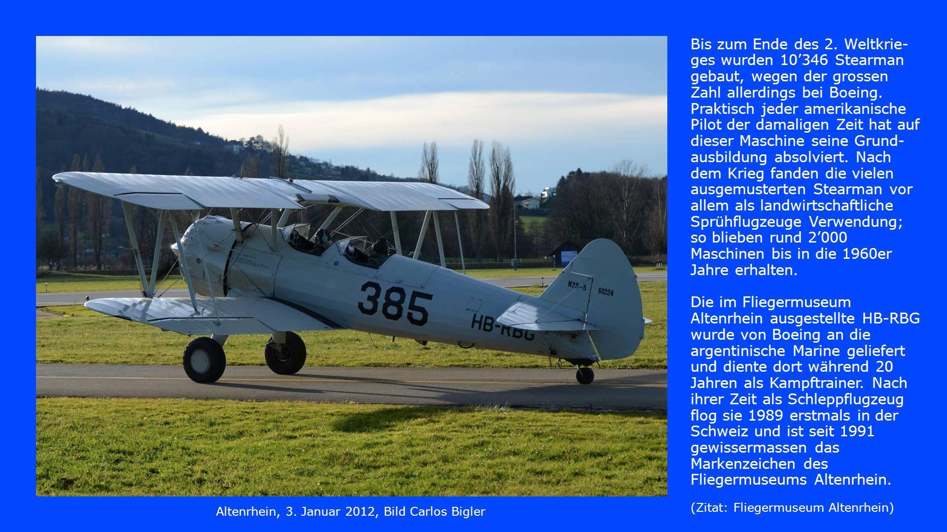 Bis zum Ende des 2. Weltkrie- ges wurden 10346 Stearman gebaut, wegen der grossen Zahl allerdings bei Boeing. Praktisch jeder amerikanische Pilot der