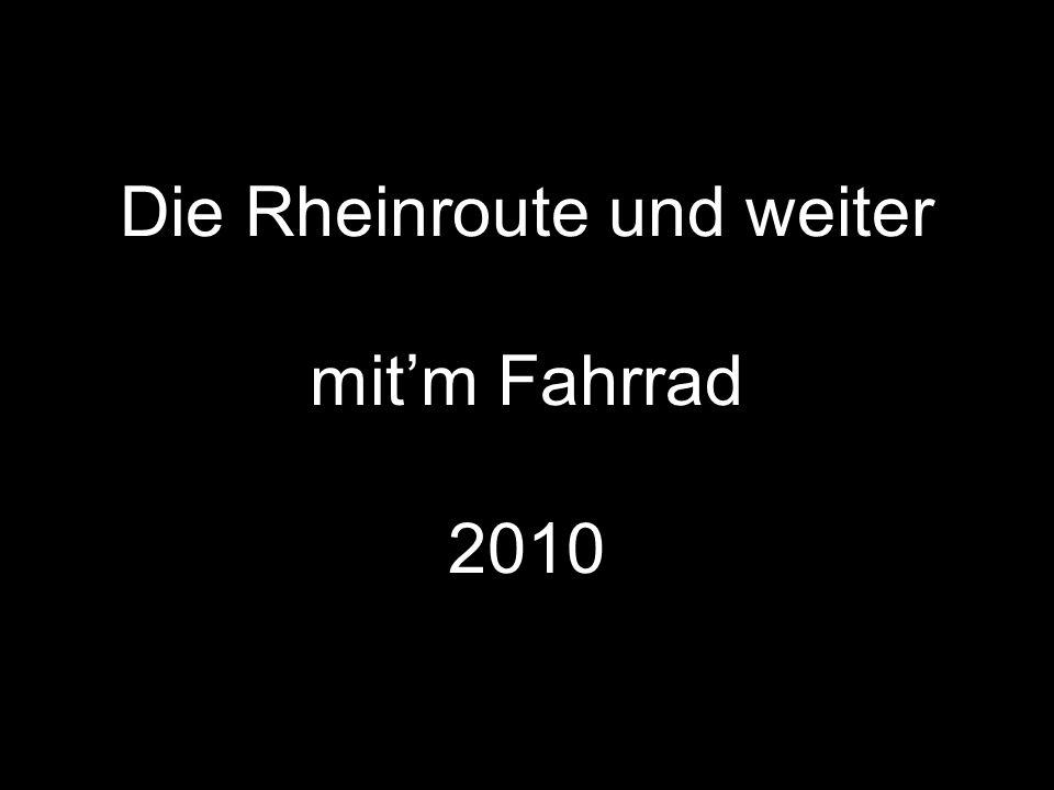 Die Rheinroute und weiter mitm Fahrrad 2010
