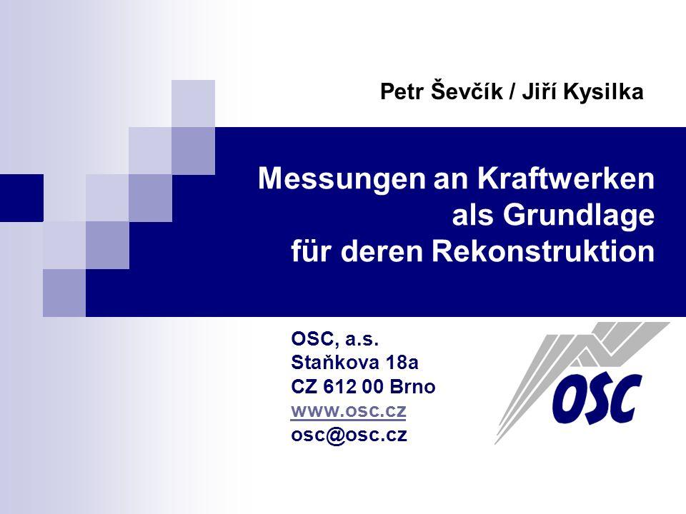 Messungen an Kraftwerken als Grundlage für deren Rekonstruktion OSC, a.s. Staňkova 18a CZ 612 00 Brno www.osc.cz osc@osc.cz Petr Ševčík / Jiří Kysilka