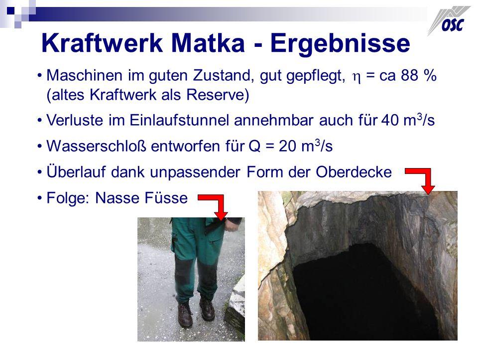 Kraftwerk Matka - Ergebnisse Maschinen im guten Zustand, gut gepflegt, = ca 88 % (altes Kraftwerk als Reserve) Verluste im Einlaufstunnel annehmbar au