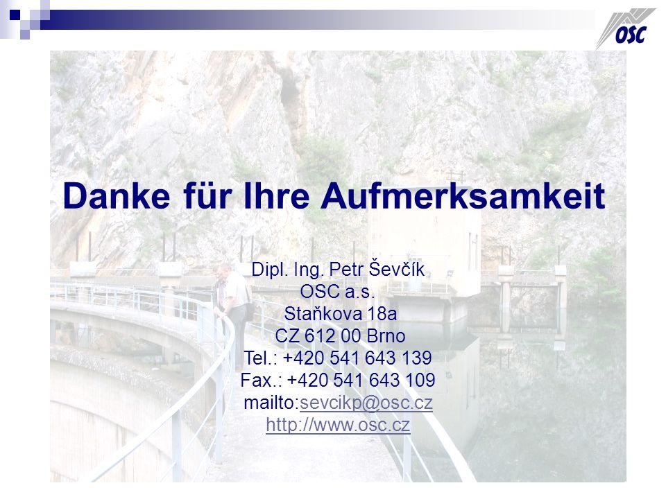 Danke für Ihre Aufmerksamkeit Dipl. Ing. Petr Ševčík OSC a.s. Staňkova 18a CZ 612 00 Brno Tel.: +420 541 643 139 Fax.: +420 541 643 109 mailto:sevcikp