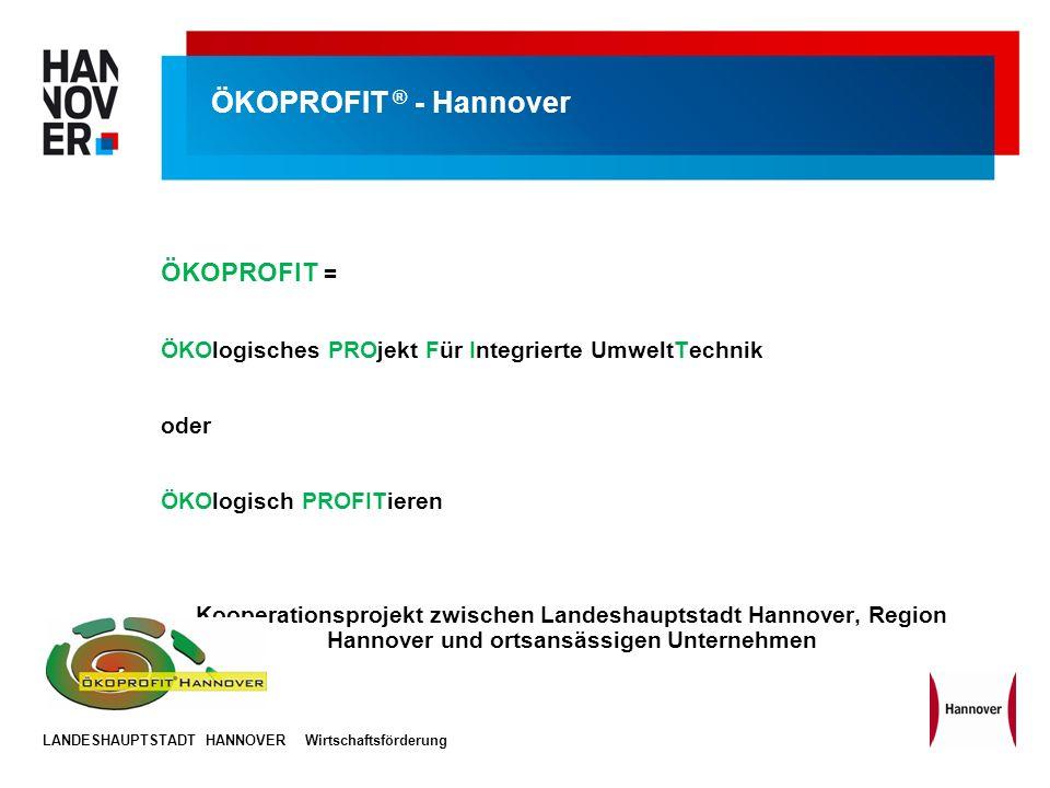 LANDESHAUPTSTADT HANNOVERWirtschaftsförderung ÖKOPROFIT ® - Hannover ÖKOPROFIT = ÖKOlogisches PROjekt Für Integrierte UmweltTechnik oder ÖKOlogisch PR