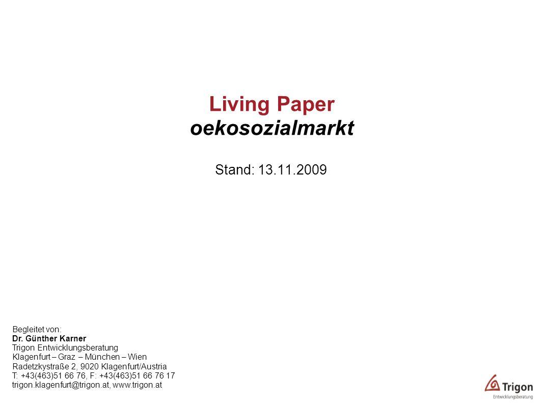 Living Paper oekosozialmarkt Stand: 13.11.2009 Begleitet von: Dr. Günther Karner Trigon Entwicklungsberatung Klagenfurt – Graz – München – Wien Radetz