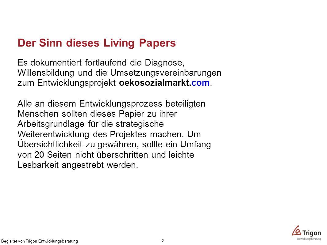 Der Sinn dieses Living Papers Es dokumentiert fortlaufend die Diagnose, Willensbildung und die Umsetzungsvereinbarungen zum Entwicklungsprojekt oekoso