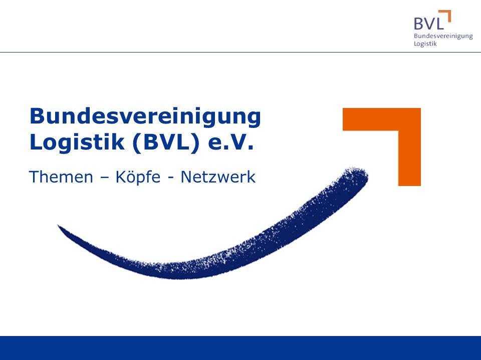 Bundesvereinigung Logistik (BVL) e.V. Themen – Köpfe - Netzwerk