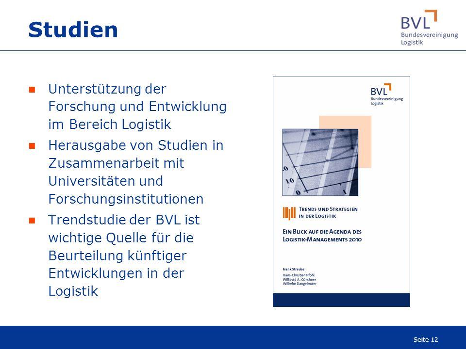 Seite 12 Studien Unterstützung der Forschung und Entwicklung im Bereich Logistik Herausgabe von Studien in Zusammenarbeit mit Universitäten und Forsch