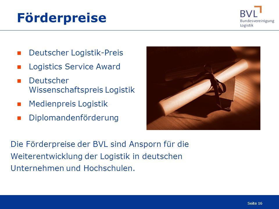 Seite 16 Deutscher Logistik-Preis Logistics Service Award Deutscher Wissenschaftspreis Logistik Medienpreis Logistik Diplomandenförderung Förderpreise