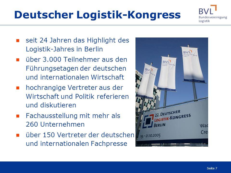 Seite 7 Deutscher Logistik-Kongress seit 24 Jahren das Highlight des Logistik-Jahres in Berlin über 3.000 Teilnehmer aus den Führungsetagen der deutsc