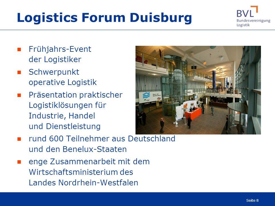 Seite 8 Logistics Forum Duisburg Frühjahrs-Event der Logistiker Schwerpunkt operative Logistik Präsentation praktischer Logistiklösungen für Industrie