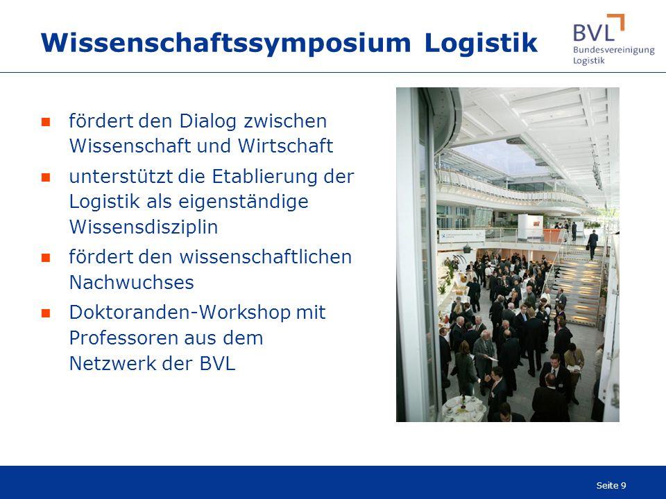Seite 9 Wissenschaftssymposium Logistik fördert den Dialog zwischen Wissenschaft und Wirtschaft unterstützt die Etablierung der Logistik als eigenstän