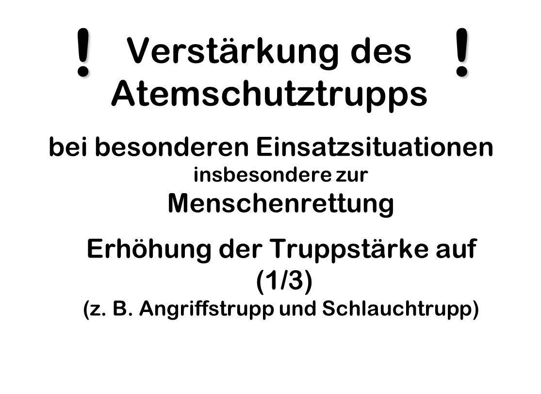 Verstärkung des Atemschutztrupps bei besonderen Einsatzsituationen insbesondere zur Menschenrettung Erhöhung der Truppstärke auf (1/3) (z.