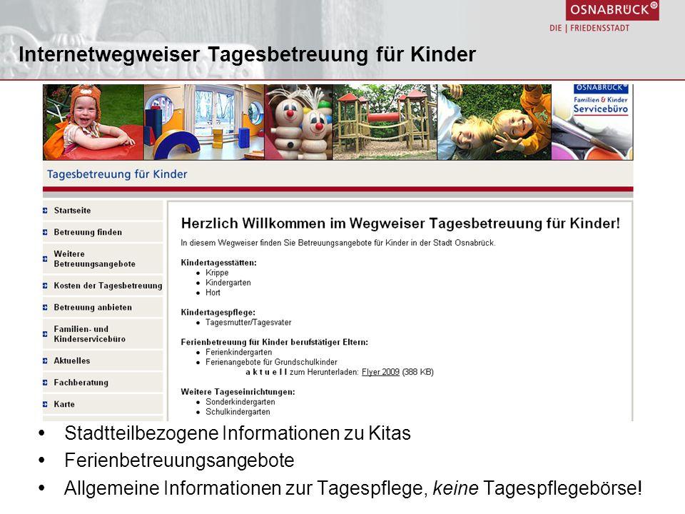 Internetwegweiser Tagesbetreuung für Kinder Stadtteilbezogene Informationen zu Kitas Ferienbetreuungsangebote Allgemeine Informationen zur Tagespflege, keine Tagespflegebörse!