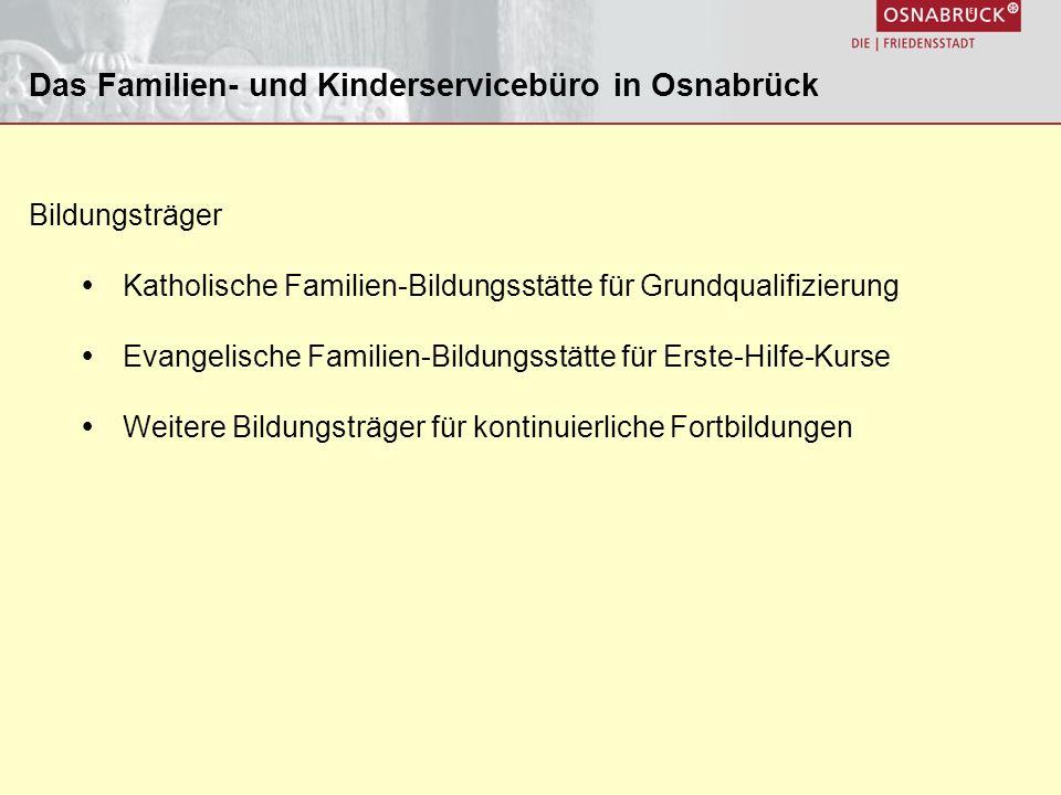 Bildungsträger Katholische Familien-Bildungsstätte für Grundqualifizierung Evangelische Familien-Bildungsstätte für Erste-Hilfe-Kurse Weitere Bildungsträger für kontinuierliche Fortbildungen Das Familien- und Kinderservicebüro in Osnabrück