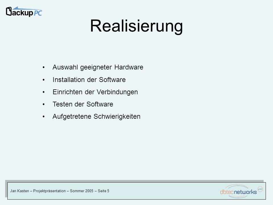 Realisierung Jan Kasten – Projektpräsentation – Sommer 2005 – Seite 5 Auswahl geeigneter Hardware Installation der Software Einrichten der Verbindunge