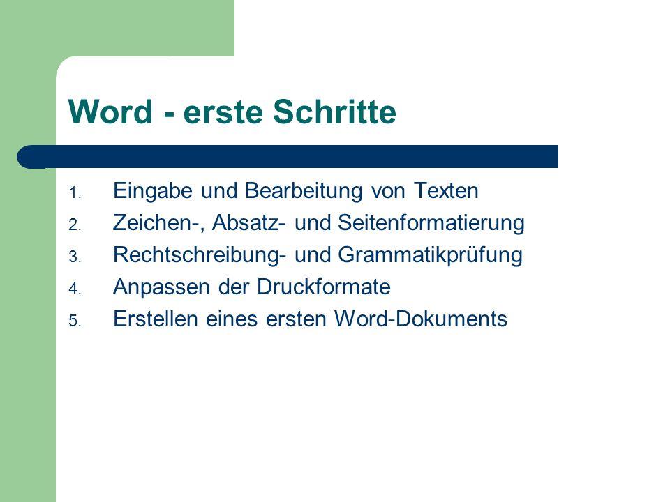Word - erste Schritte 1. Eingabe und Bearbeitung von Texten 2.