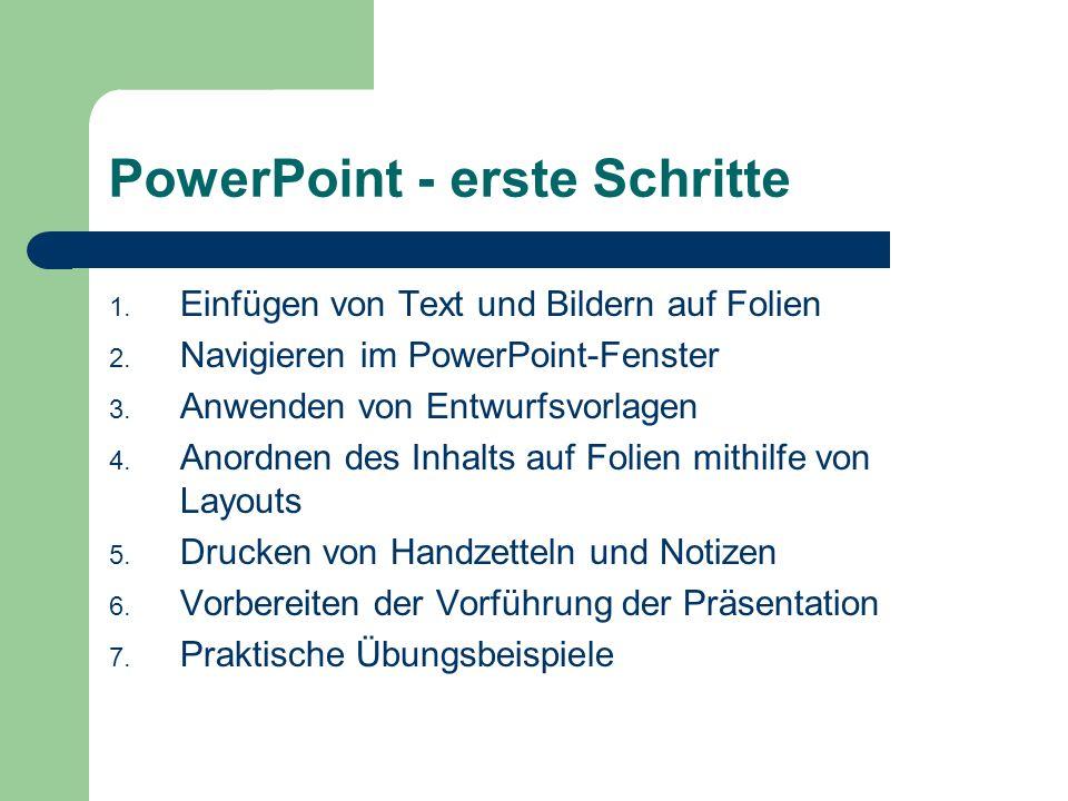 PowerPoint - erste Schritte 1. Einfügen von Text und Bildern auf Folien 2.