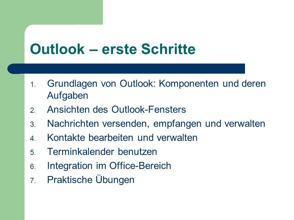 Outlook – erste Schritte 1. Grundlagen von Outlook: Komponenten und deren Aufgaben 2.