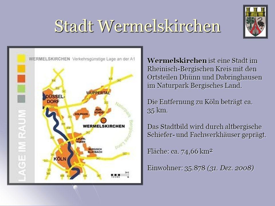 Stadt Wermelskirchen Wermelskirchen ist eine Stadt im Rheinisch-Bergischen Kreis mit den Ortsteilen Dhünn und Dabringhausen im Naturpark Bergisches La