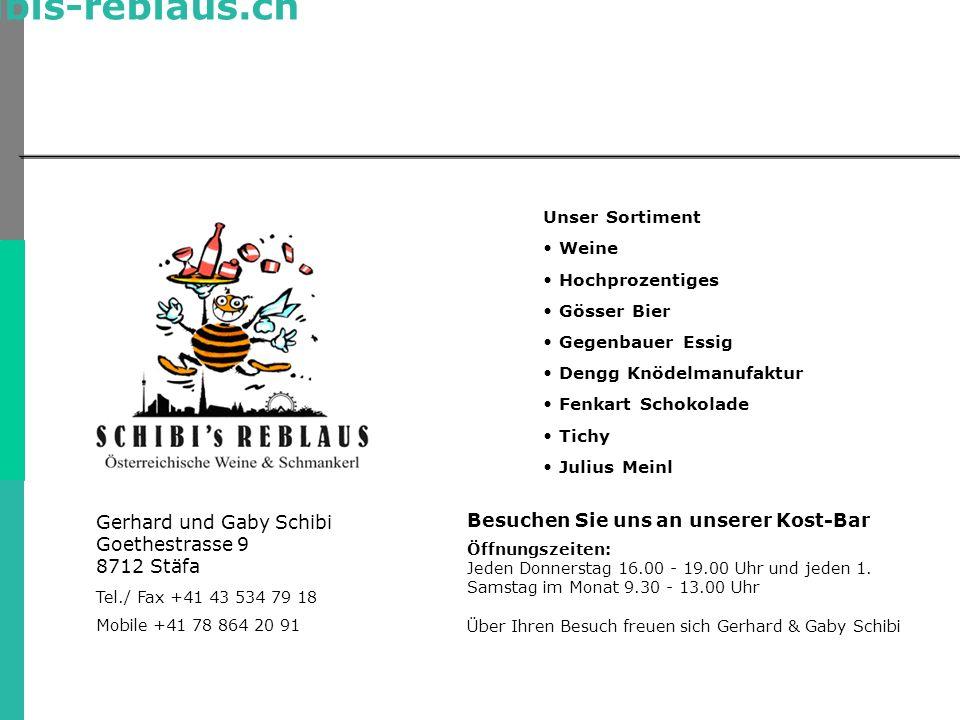 Österreichische Weine + Spezialitäten www.schibis-reblaus.ch Gerhard und Gaby Schibi Goethestrasse 9 8712 Stäfa Tel./ Fax +41 43 534 79 18 Mobile +41 78 864 20 91 Unser Sortiment Weine Hochprozentiges Gösser Bier Gegenbauer Essig Dengg Knödelmanufaktur Fenkart Schokolade Tichy Julius Meinl Besuchen Sie uns an unserer Kost-Bar Öffnungszeiten: Jeden Donnerstag 16.00 - 19.00 Uhr und jeden 1.