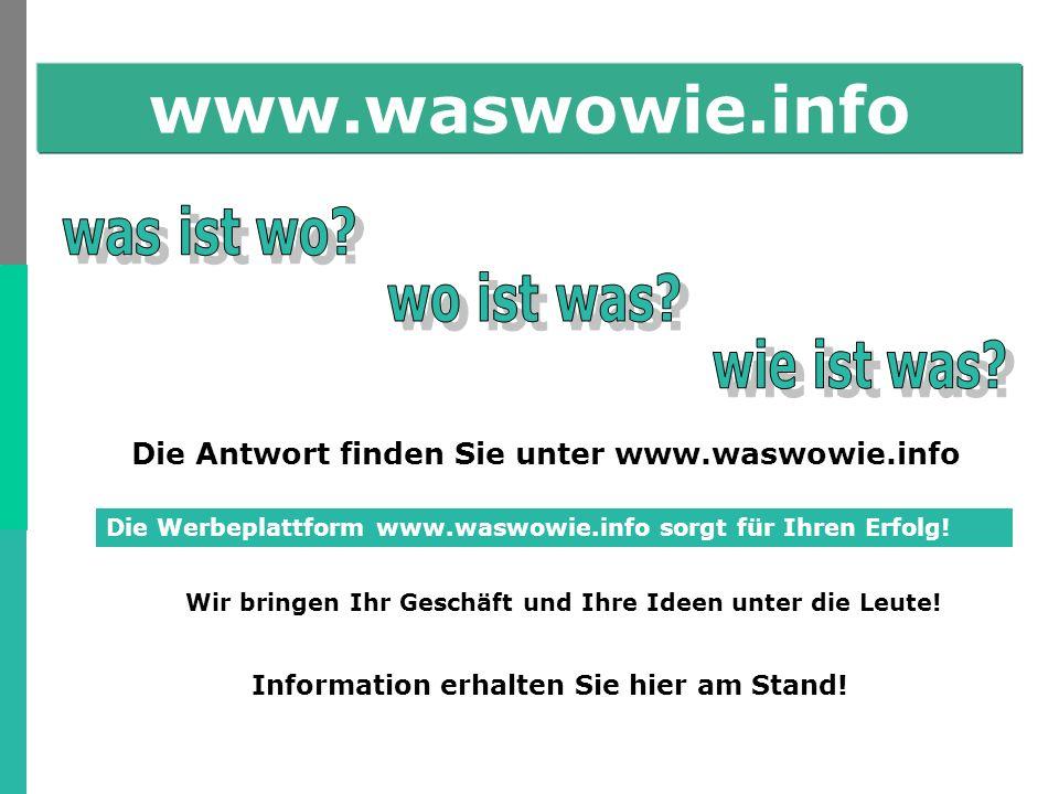 Die Antwort finden Sie unter www.waswowie.info Wir bringen Ihr Geschäft und Ihre Ideen unter die Leute.