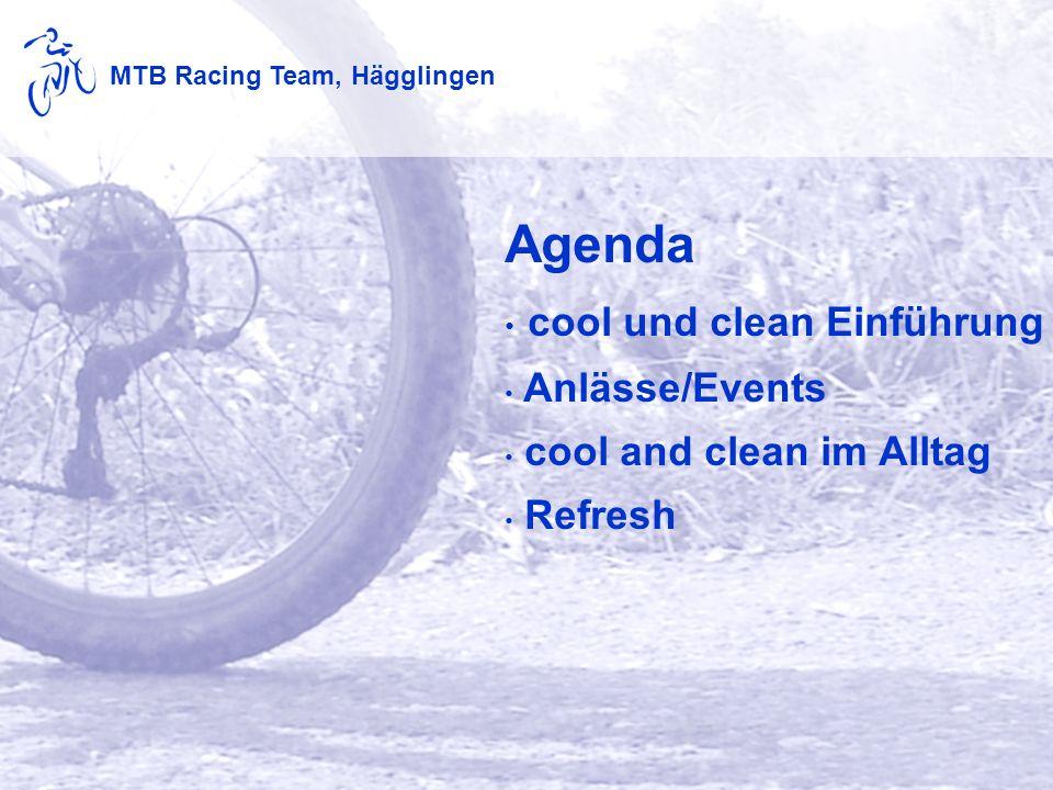 MTB Racing Team, Hägglingen Agenda cool und clean Einführung Anlässe/Events cool and clean im Alltag Refresh