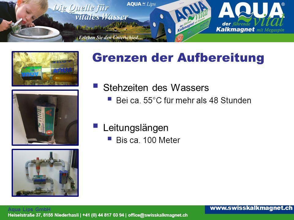 Aqua Lips GmbH Heiselstraße 37, 8155 Niederhasli | +41 (0) 44 817 03 94 | office@swisskalkmagnet.ch www.swisskalkmagnet.ch Grenzen der Aufbereitung Stehzeiten des Wassers Bei ca.